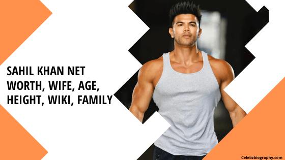 sahil khan net worth celebzbiography.com