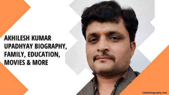 Akhilesh Kumar Upadhyay Biography celebzbiography.com