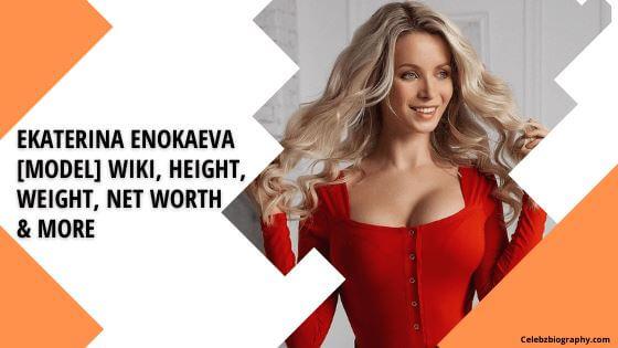 Ekaterina Enokaeva Wiki celebzbiography.com