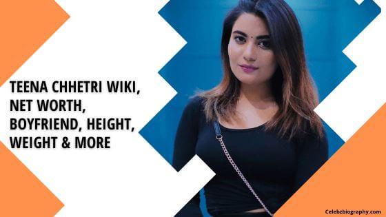 Teena Chhetri Wiki celebzbiography.com