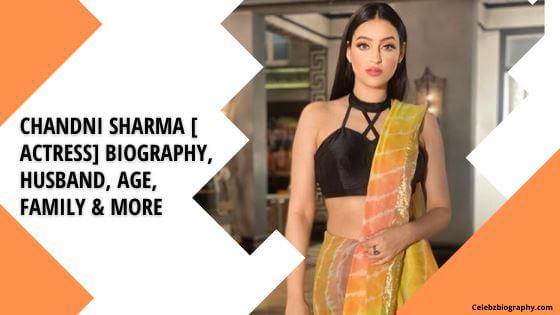 Chandni Sharma Biography celebzbiography.com