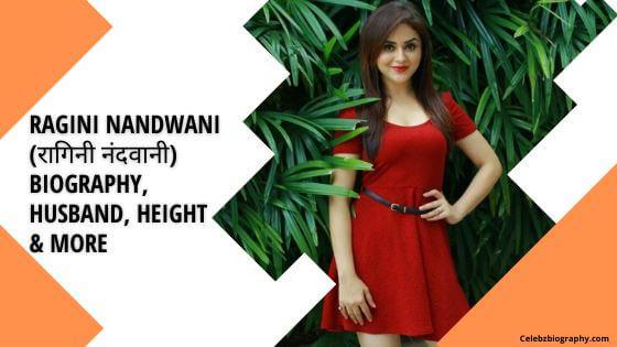 Ragini Nandwani Biography celebzbiography.com
