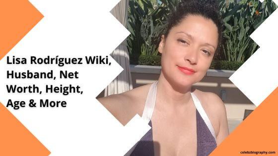 Lisa Rodríguez Wiki celebzbiography.com