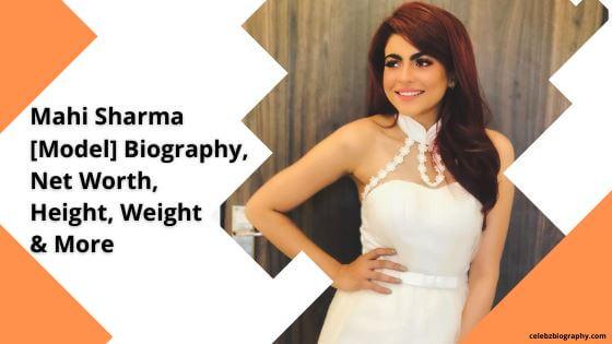 Mahi Sharma Biography celebzbiography.com