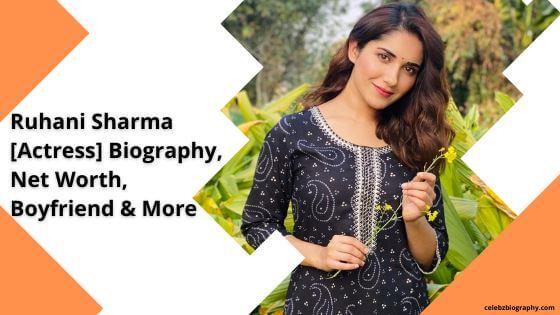 Ruhani Sharma Biography celebzbiography.com
