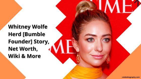 Whitney Wolfe Herd Story celebzbiography.com