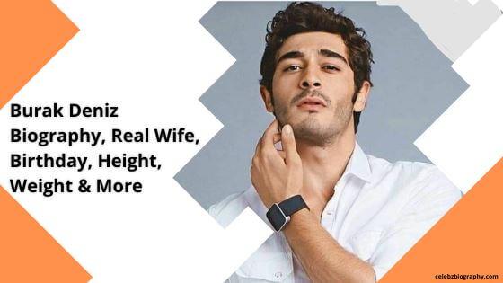 Burak Deniz Biography celebzbiography.com